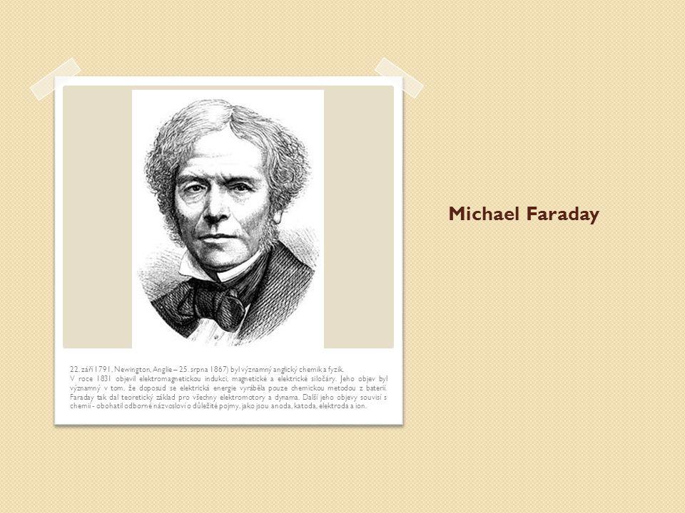 Michael Faraday 22.září 1791, Newington, Anglie – 25.