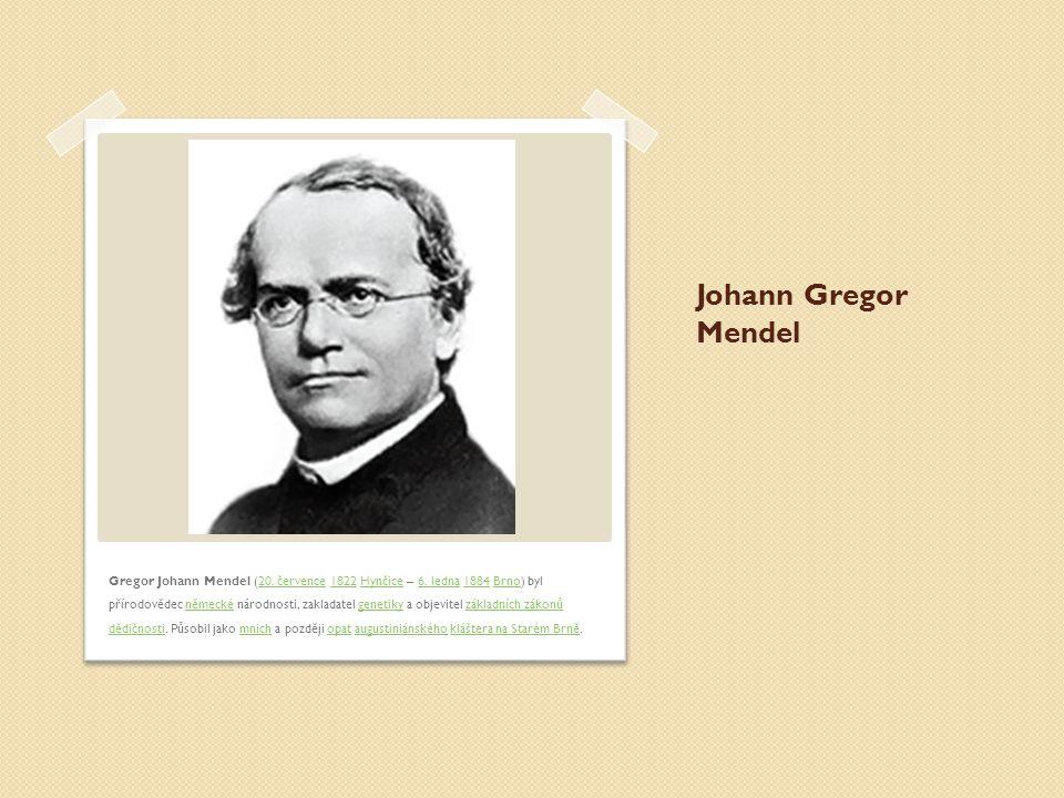 Johann Gregor Mendel Gregor Johann Mendel (20.července 1822 Hynčice – 6.