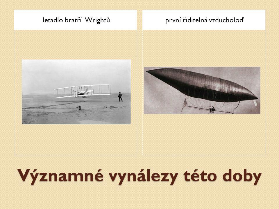 Významné vynálezy této doby letadlo bratří Wrightůprvní řiditelná vzducholoď