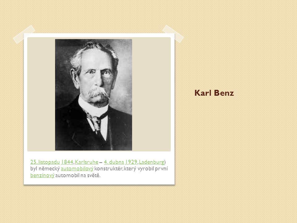 Karl Benz 25.listopadu25. listopadu 1844, Karlsruhe – 4.