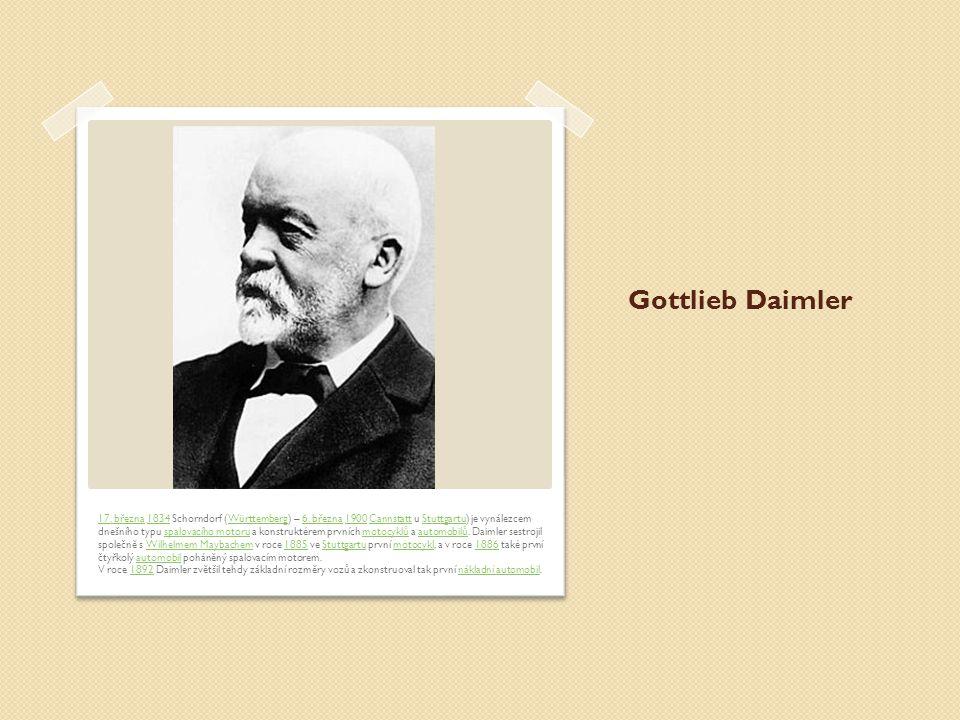 Gottlieb Daimler 17.března17. března 1834 Schorndorf (Württemberg) – 6.