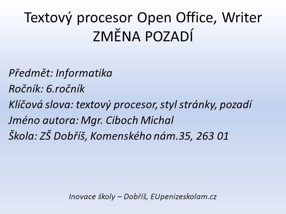 Textový procesor Open Office, Writer ZMĚNA POZADÍ Předmět: Informatika Ročník: 6.ročník Klíčová slova: textový procesor, styl stránky, pozadí Jméno au