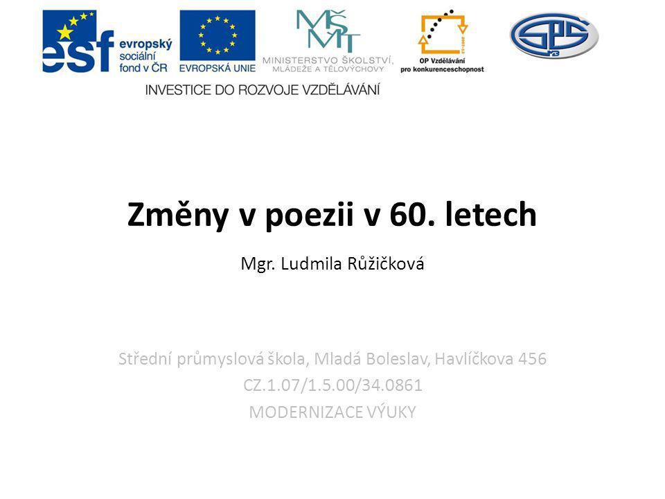 Střední průmyslová škola, Mladá Boleslav, Havlíčkova 456 CZ.1.07/1.5.00/34.0861 MODERNIZACE VÝUKY Změny v poezii v 60.