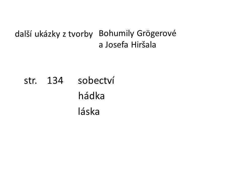 další ukázky z tvorby str. 134 sobectví hádka láska Bohumily Grögerové a Josefa Hiršala