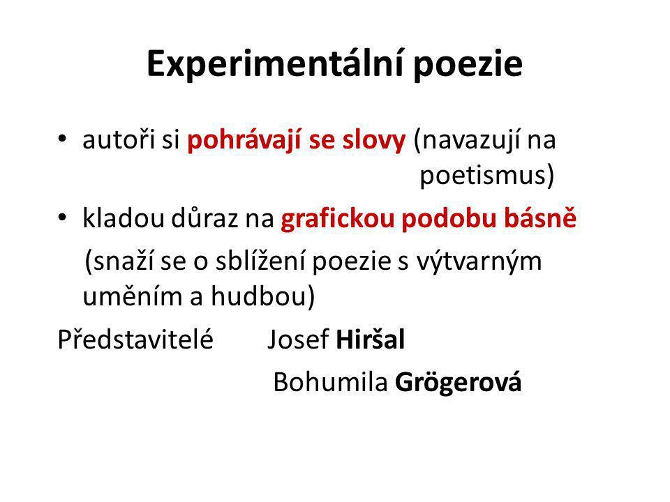 Experimentální poezie autoři si pohrávají se slovy (navazují na poetismus) kladou důraz na grafickou podobu básně (snaží se o sblížení poezie s výtvarným uměním a hudbou) Představitelé Josef Hiršal Bohumila Grögerová
