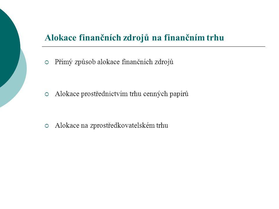 Alokace finančních zdrojů na finančním trhu  Přímý způsob alokace finančních zdrojů  Alokace prostřednictvím trhu cenných papírů  Alokace na zprost
