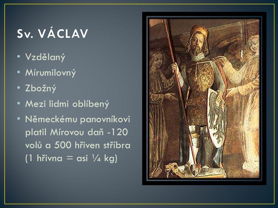 Vzdělaný Mírumilovný Zbožný Mezi lidmi oblíbený Německému panovníkovi platil Mírovou daň -120 volů a 500 hřiven stříbra (1 hřivna = asi ¼ kg)