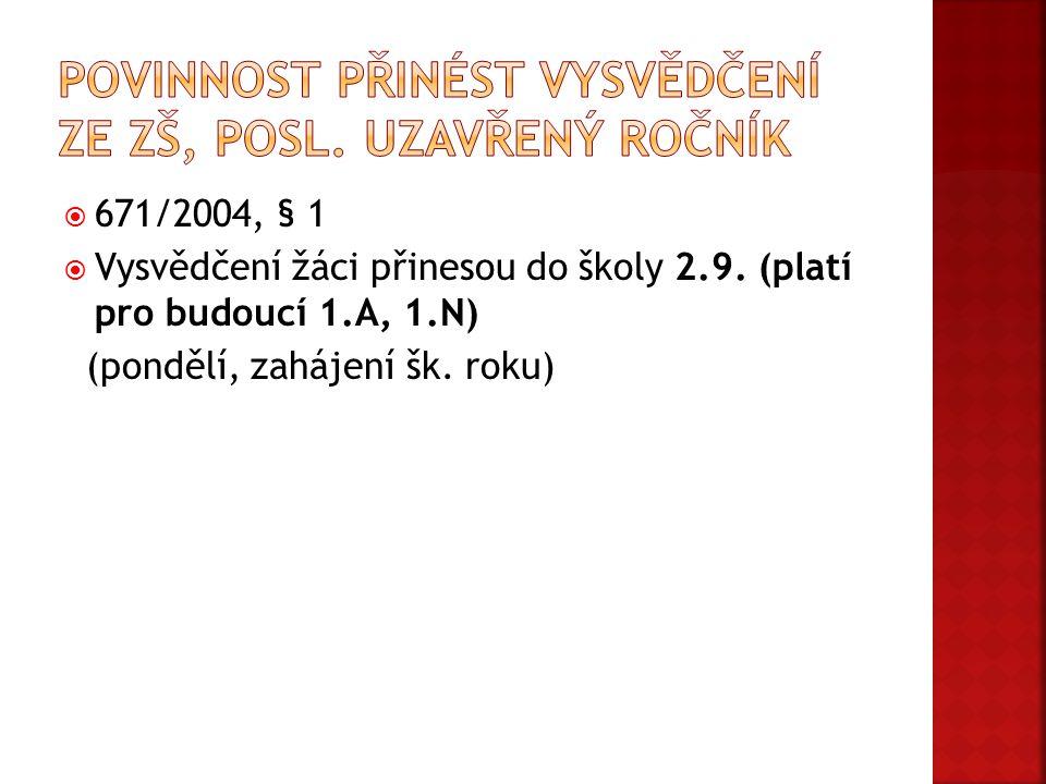  671/2004, § 1  Vysvědčení žáci přinesou do školy 2.9. (platí pro budoucí 1.A, 1.N) (pondělí, zahájení šk. roku)