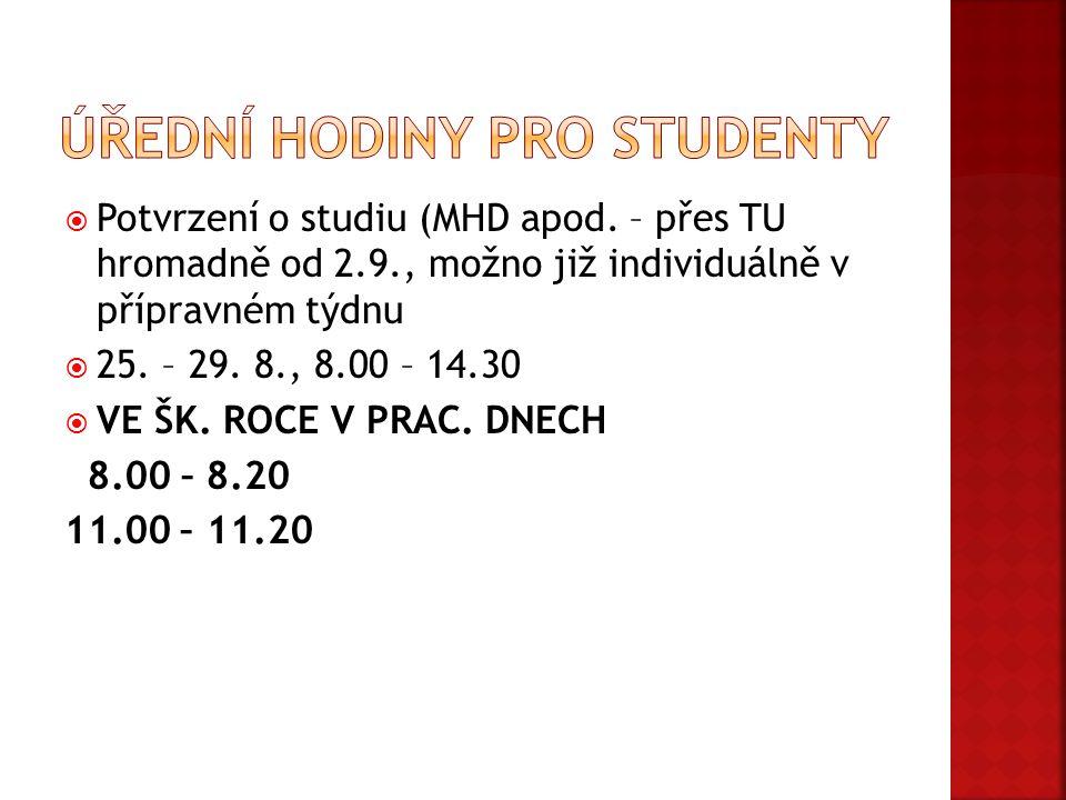  Potvrzení o studiu (MHD apod. – přes TU hromadně od 2.9., možno již individuálně v přípravném týdnu  25. – 29. 8., 8.00 – 14.30  VE ŠK. ROCE V PRA