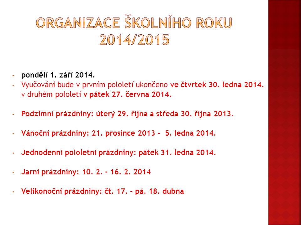 pondělí 1. září 2014. Vyučování bude v prvním pololetí ukončeno ve čtvrtek 30. ledna 2014. v druhém pololetí v pátek 27. června 2014. Podzimní prázdni