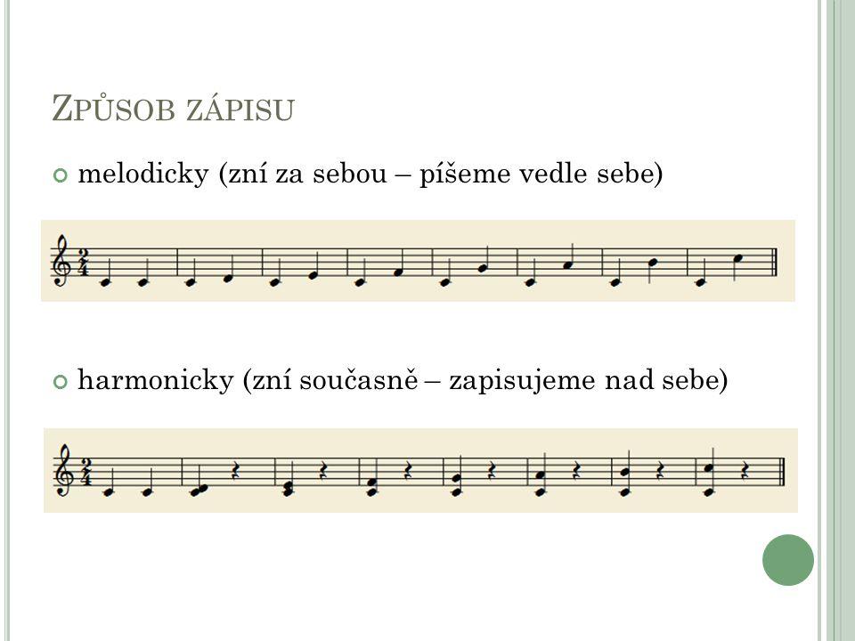 Z PŮSOB ZÁPISU melodicky (zní za sebou – píšeme vedle sebe) harmonicky (zní současně – zapisujeme nad sebe)