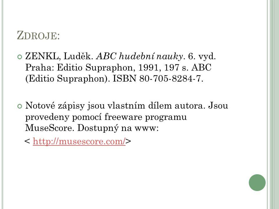 Z DROJE : ZENKL, Luděk. ABC hudební nauky. 6. vyd. Praha: Editio Supraphon, 1991, 197 s. ABC (Editio Supraphon). ISBN 80-705-8284-7. Notové zápisy jso