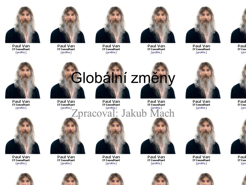 Globální změny Zpracoval: Jakub Mach