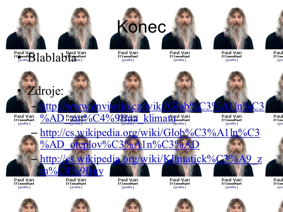 Konec Blablabla Zdroje: – http://www.enviwiki.cz/wiki/Glob%C3%A1ln%C3 %AD_zm%C4%9Bna_klimatu http://www.enviwiki.cz/wiki/Glob%C3%A1ln%C3 %AD_zm%C4%9Bn