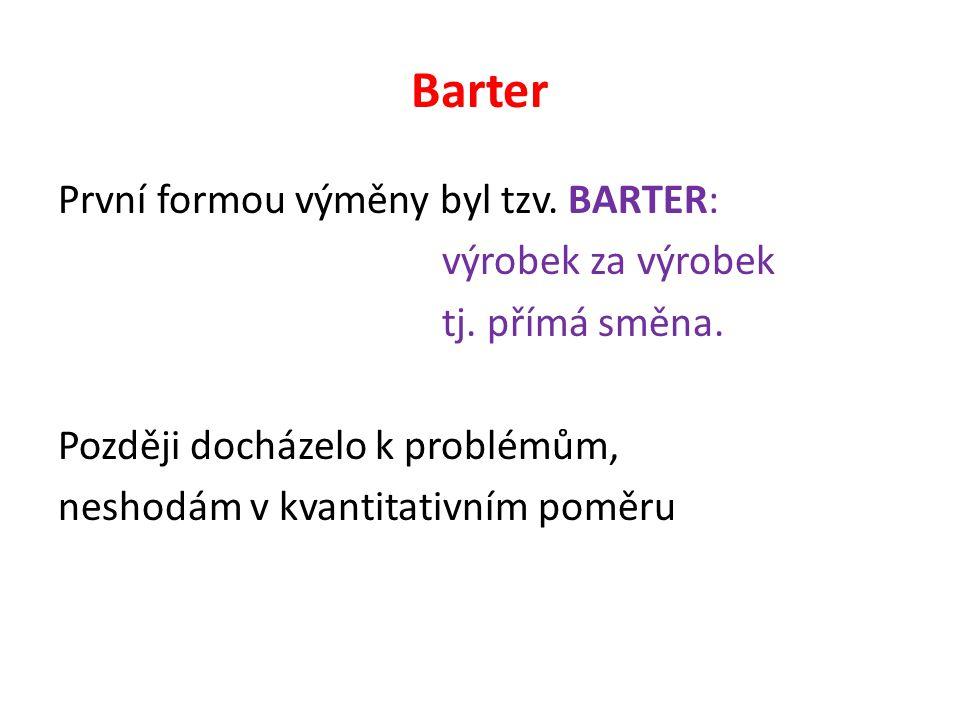 Barter První formou výměny byl tzv. BARTER: výrobek za výrobek tj.