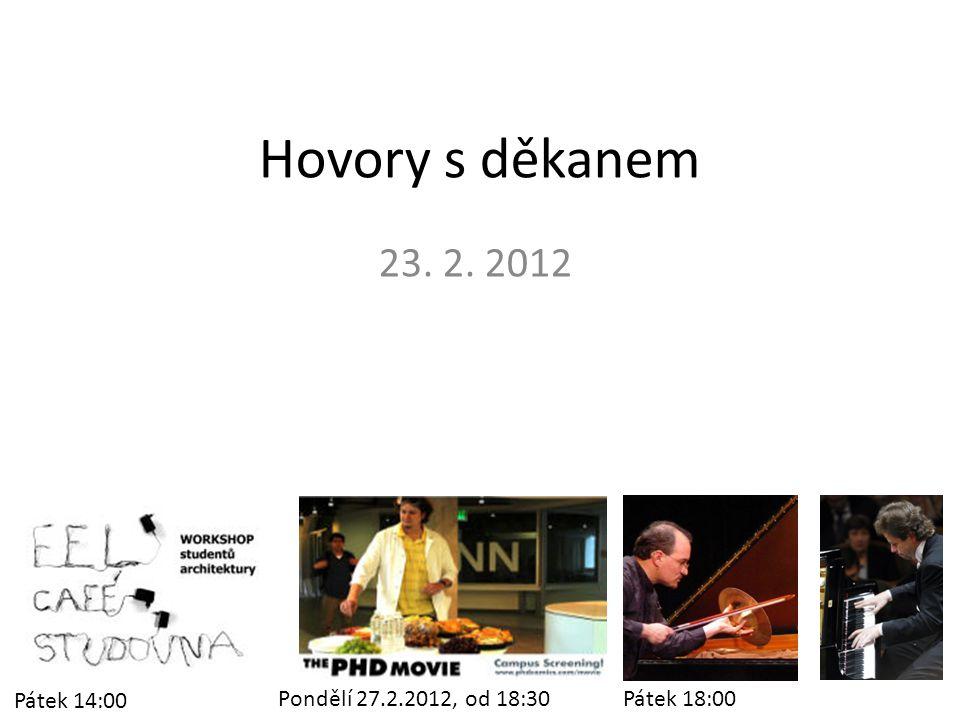 Hovory s děkanem 23. 2. 2012 Pátek 14:00 Pátek 18:00 Pondělí 27.2.2012, od 18:30