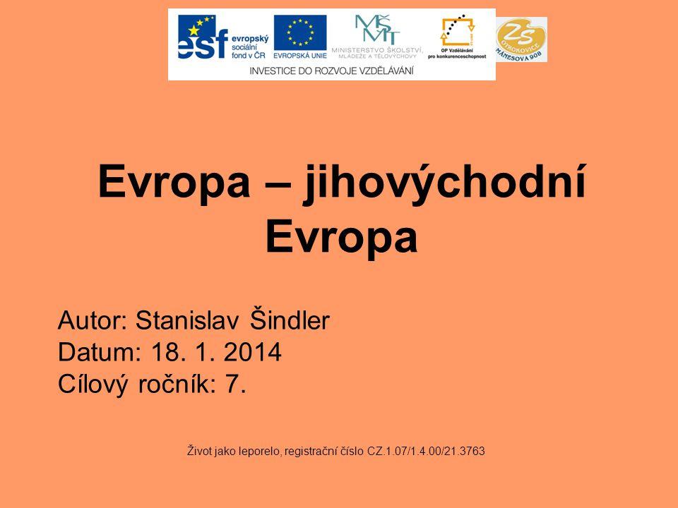 Evropa – jihovýchodní Evropa Život jako leporelo, registrační číslo CZ.1.07/1.4.00/21.3763 Autor: Stanislav Šindler Datum: 18. 1. 2014 Cílový ročník: