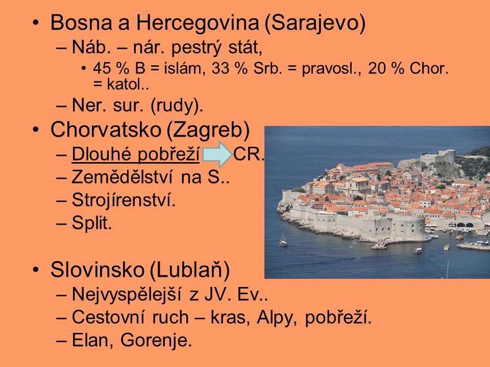 Bosna a Hercegovina (Sarajevo) –Náb. – nár. pestrý stát, 45 % B = islám, 33 % Srb. = pravosl., 20 % Chor. = katol.. –Ner. sur. (rudy). Chorvatsko (Zag
