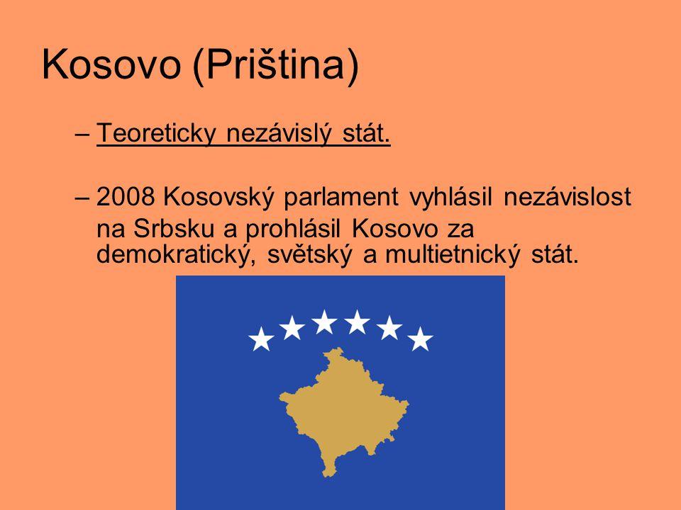 Kosovo (Priština) –Teoreticky nezávislý stát. –2008 Kosovský parlament vyhlásil nezávislost na Srbsku a prohlásil Kosovo za demokratický, světský a mu