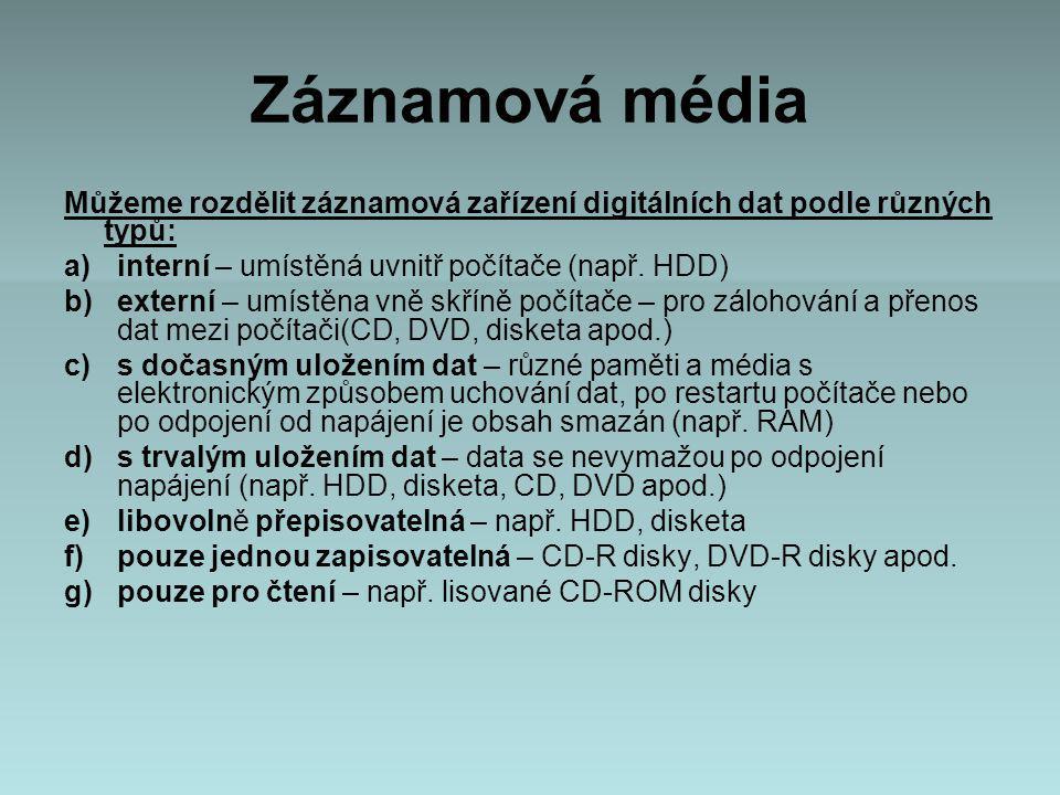 Záznamová média Můžeme rozdělit záznamová zařízení digitálních dat podle různých typů: a)interní – umístěná uvnitř počítače (např.