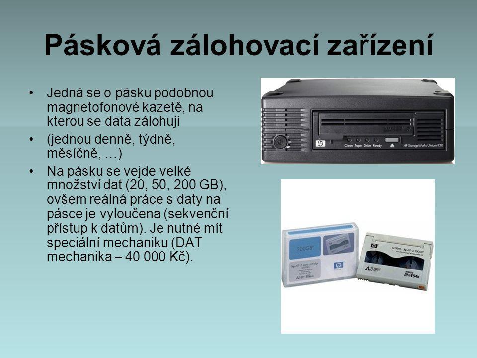 Pásková zálohovací zařízení Jedná se o pásku podobnou magnetofonové kazetě, na kterou se data zálohuji (jednou denně, týdně, měsíčně, …) Na pásku se vejde velké množství dat (20, 50, 200 GB), ovšem reálná práce s daty na pásce je vyloučena (sekvenční přístup k datům).