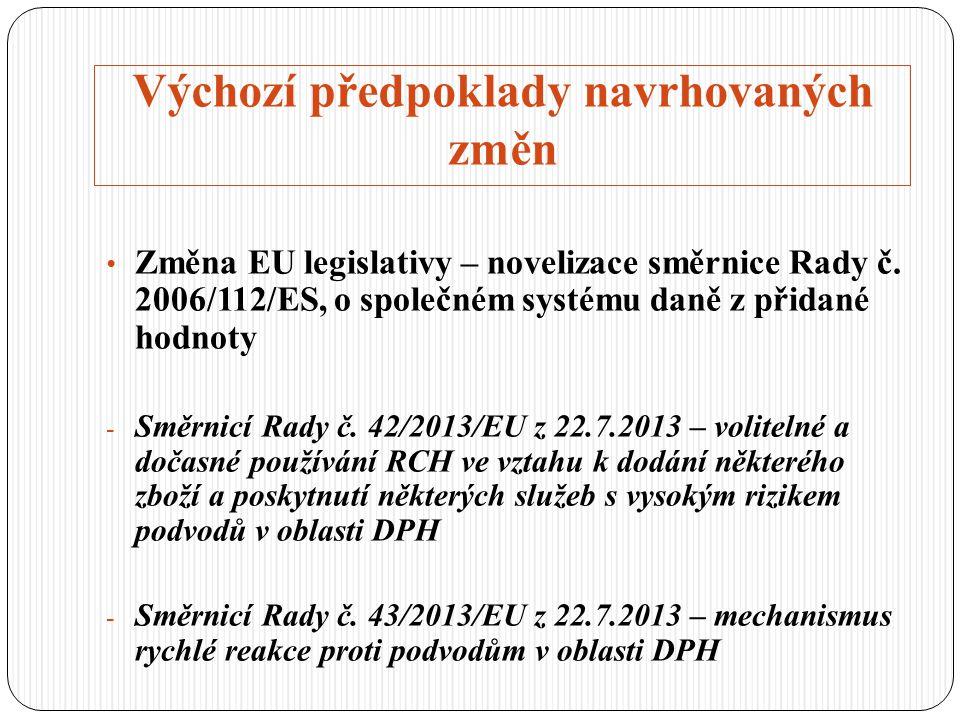 Výchozí předpoklady navrhovaných změn Změna EU legislativy – novelizace směrnice Rady č. 2006/112/ES, o společném systému daně z přidané hodnoty - Smě