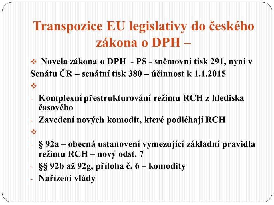 Transpozice EU legislativy do českého zákona o DPH –  Novela zákona o DPH - PS - sněmovní tisk 291, nyní v Senátu ČR – senátní tisk 380 – účinnost k