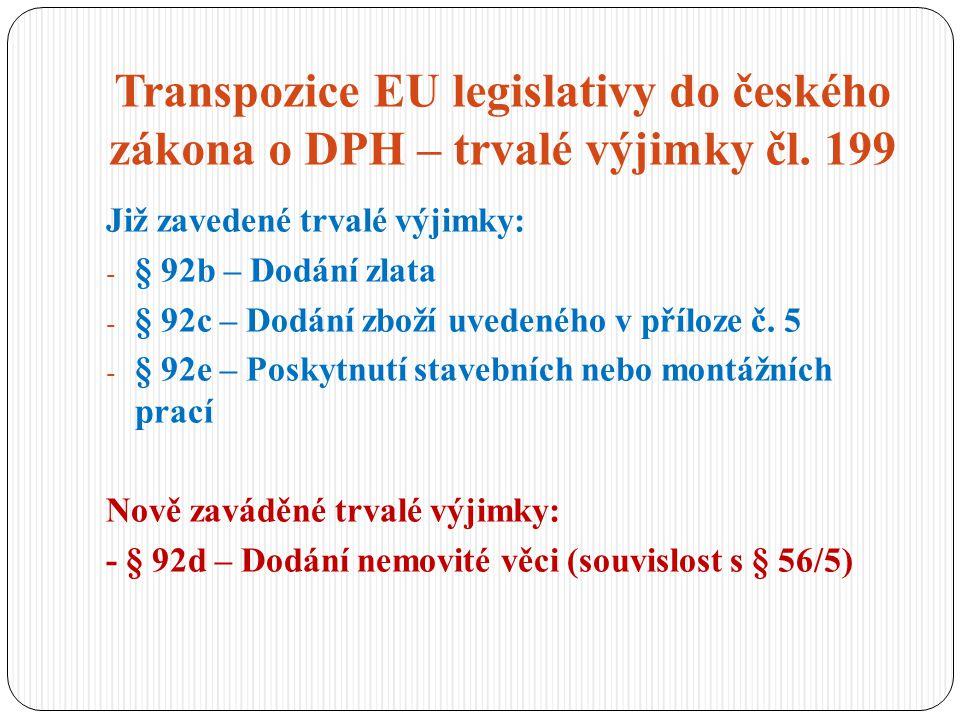 Transpozice EU legislativy do českého zákona o DPH – trvalé výjimky čl. 199 Již zavedené trvalé výjimky: - § 92b – Dodání zlata - § 92c – Dodání zboží