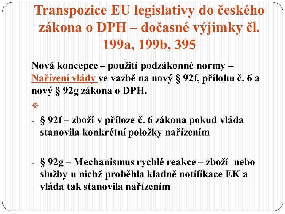 Transpozice EU legislativy do českého zákona o DPH – dočasné výjimky čl. 199a, 199b, 395 Nová koncepce – použití podzákonné normy – Nařízení vlády ve