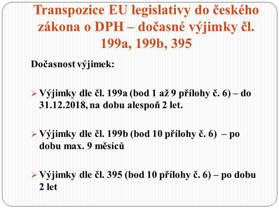 Transpozice EU legislativy do českého zákona o DPH – dočasné výjimky čl. 199a, 199b, 395 Dočasnost výjimek:  Výjimky dle čl. 199a (bod 1 až 9 přílohy