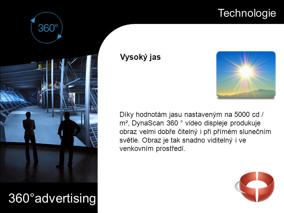 360°advertising Díky hodnotám jasu nastaveným na 5000 cd / m², DynaScan 360 ° video displeje produkuje obraz velmi dobře čitelný i při přímém sluneční