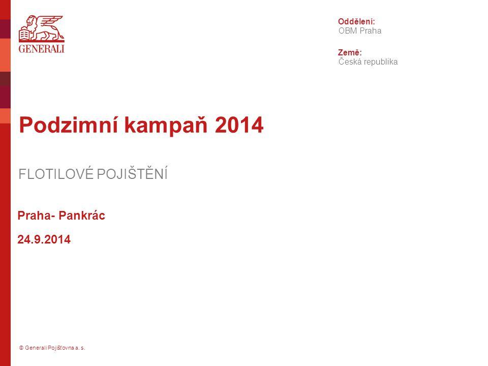 © Generali Pojišťovna a. s. Oddělení: Země: Podzimní kampaň 2014 FLOTILOVÉ POJIŠTĚNÍ OBM Praha Česká republika Praha- Pankrác 24.9.2014