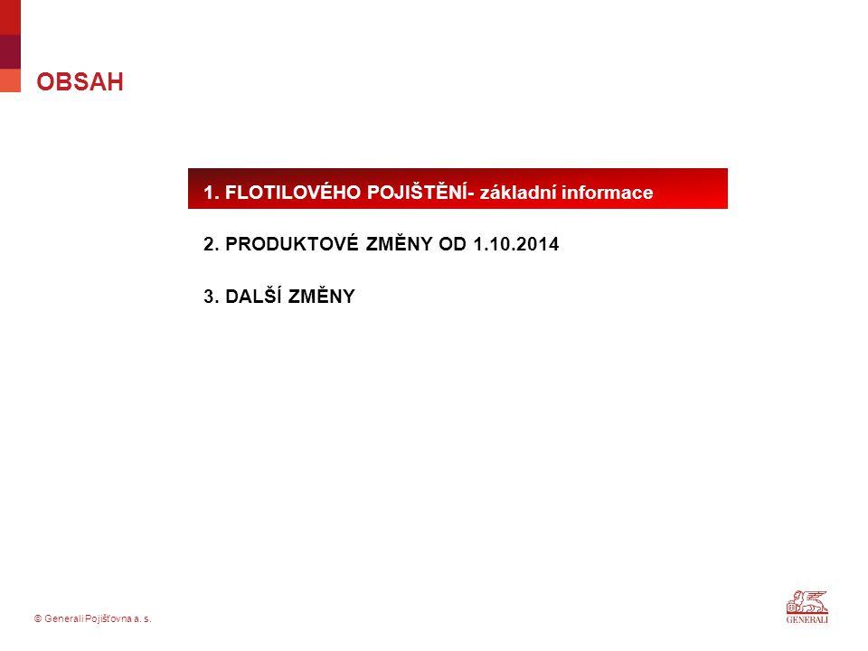 © Generali Pojišťovna a. s. OBSAH 1. FLOTILOVÉHO POJIŠTĚNÍ- základní informace 2. PRODUKTOVÉ ZMĚNY OD 1.10.2014 3. DALŠÍ ZMĚNY