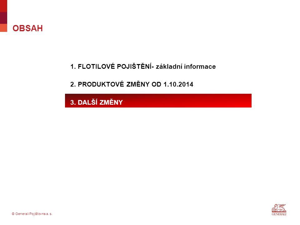 © Generali Pojišťovna a. s. OBSAH 1. FLOTILOVÉ POJIŠTĚNÍ- základní informace 2. PRODUKTOVÉ ZMĚNY OD 1.10.2014 3. DALŠÍ ZMĚNY