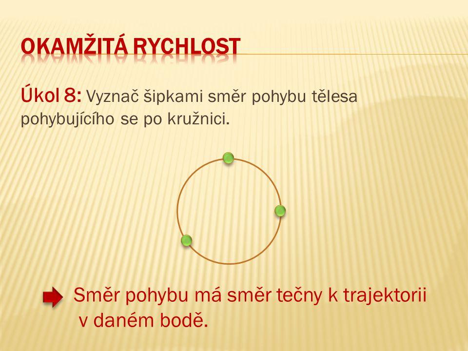Úkol 8: Vyznač šipkami směr pohybu tělesa pohybujícího se po kružnici. Směr pohybu má směr tečny k trajektorii v daném bodě.