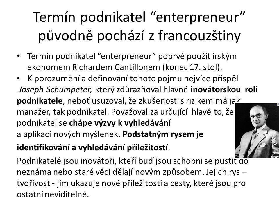 """Termín podnikatel """"enterpreneur"""" původně pochází z francouzštiny Termín podnikatel """"enterpreneur"""" poprvé použit irským ekonomem Richardem Cantillonem"""