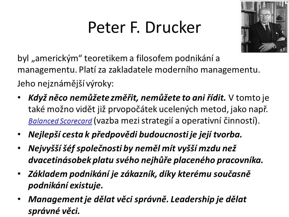 """Peter F. Drucker byl """"americkým"""" teoretikem a filosofem podnikání a managementu. Platí za zakladatele moderního managementu. Jeho nejznámější výroky:"""
