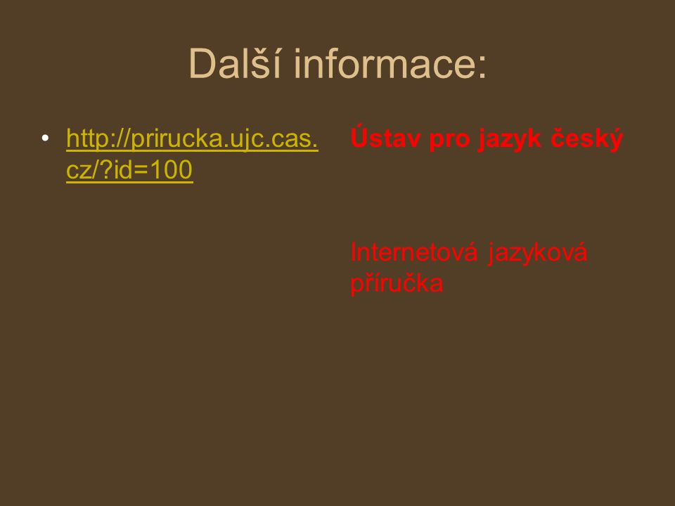 Další informace: http://prirucka.ujc.cas.cz/?id=100http://prirucka.ujc.cas.