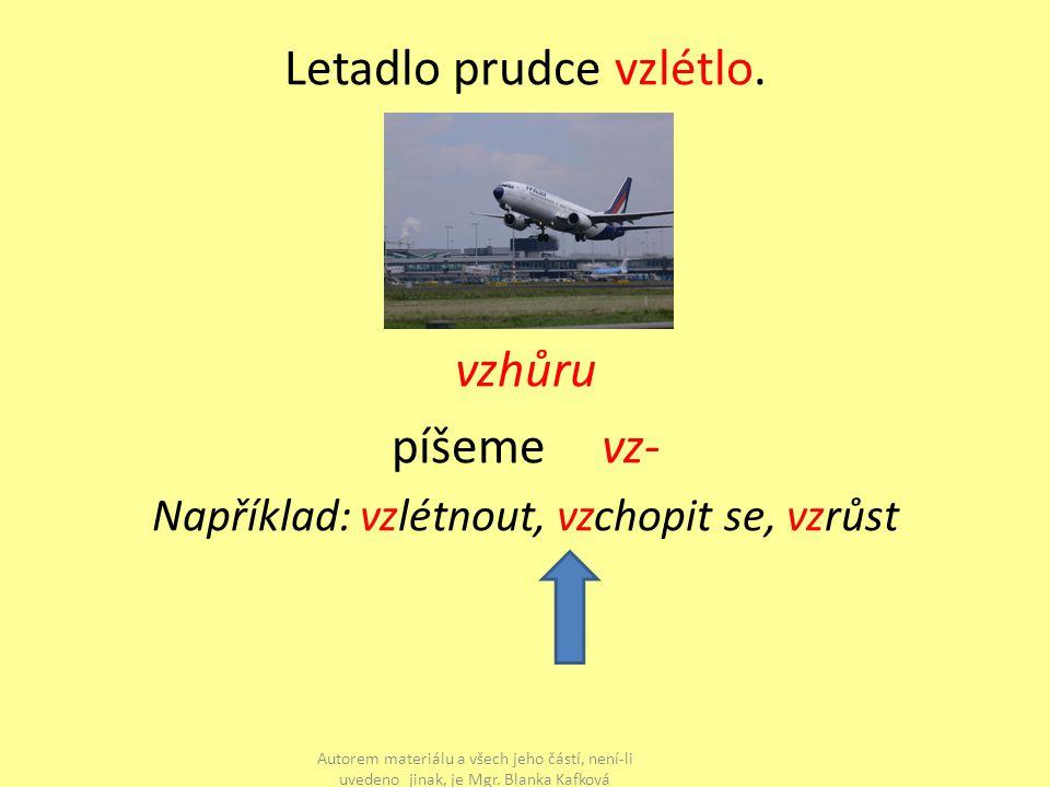 Letadlo prudce vzlétlo.