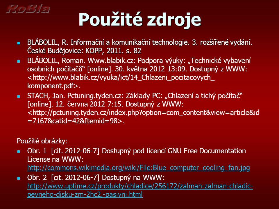 Použité zdroje BLÁBOLIL, R. Informační a komunikační technologie. 3. rozšířené vydání. České Budějovice: KOPP, 2011. s. 82 BLÁBOLIL, R. Informační a k