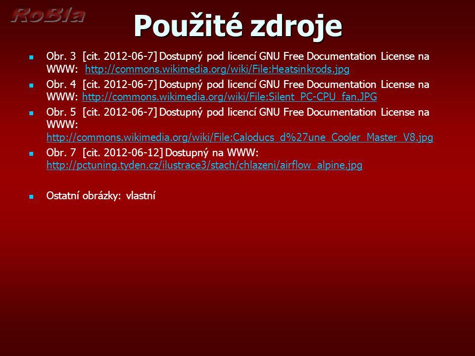 Použité zdroje Obr. 3 [cit. 2012-06-7] Dostupný pod licencí GNU Free Documentation License na WWW: http://commons.wikimedia.org/wiki/File:Heatsinkrods
