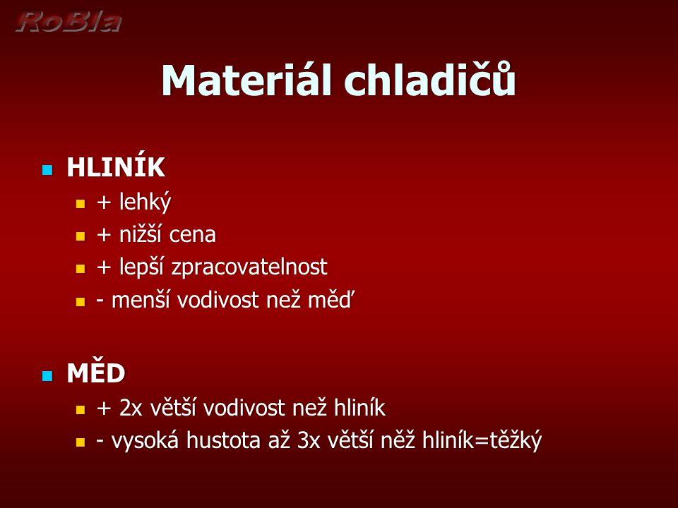 Materiál chladičůMateriál chladičů HLINÍK HLINÍK + lehký + lehký + nižší cena + nižší cena + lepší zpracovatelnost + lepší zpracovatelnost - menší vod