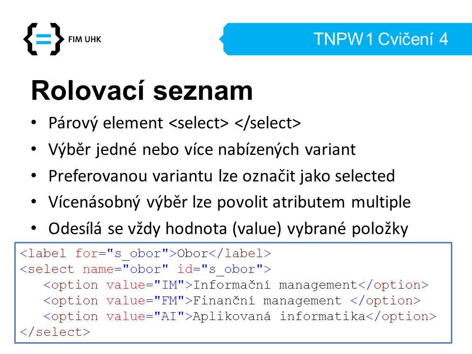 TNPW1 Cvičení 4 Rolovací seznam Párový element Výběr jedné nebo více nabízených variant Preferovanou variantu lze označit jako selected Vícenásobný vý