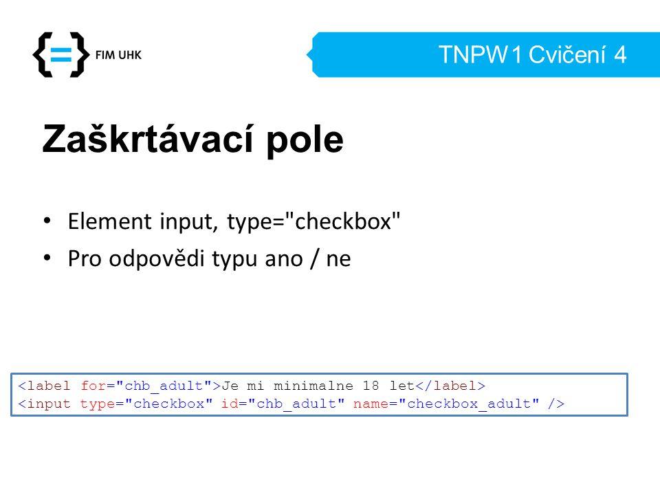 TNPW1 Cvičení 4 Zaškrtávací pole Element input, type=