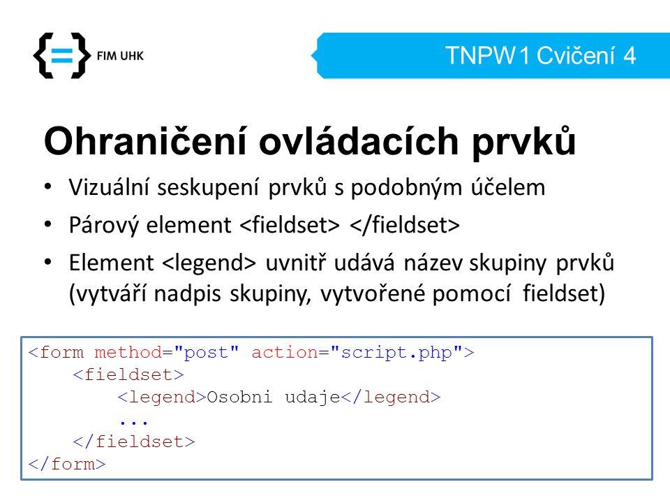 TNPW1 Cvičení 4 Ohraničení ovládacích prvků Vizuální seskupení prvků s podobným účelem Párový element Element uvnitř udává název skupiny prvků (vytvář