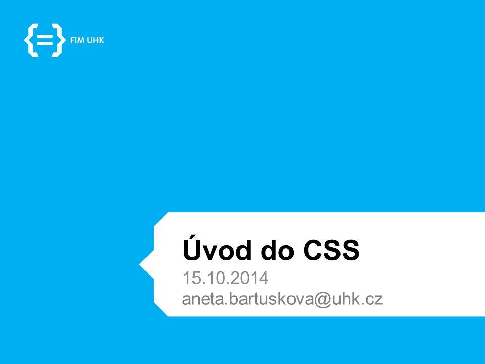 Úvod do CSS 15.10.2014 aneta.bartuskova@uhk.cz