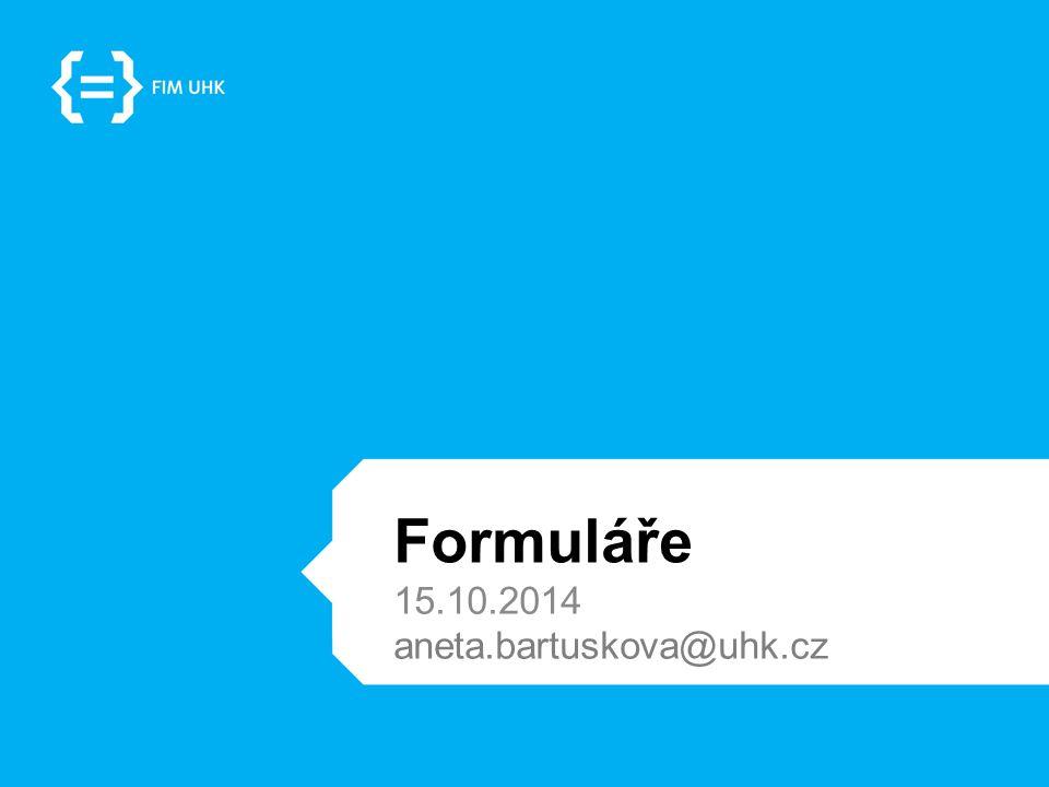Formuláře 15.10.2014 aneta.bartuskova@uhk.cz