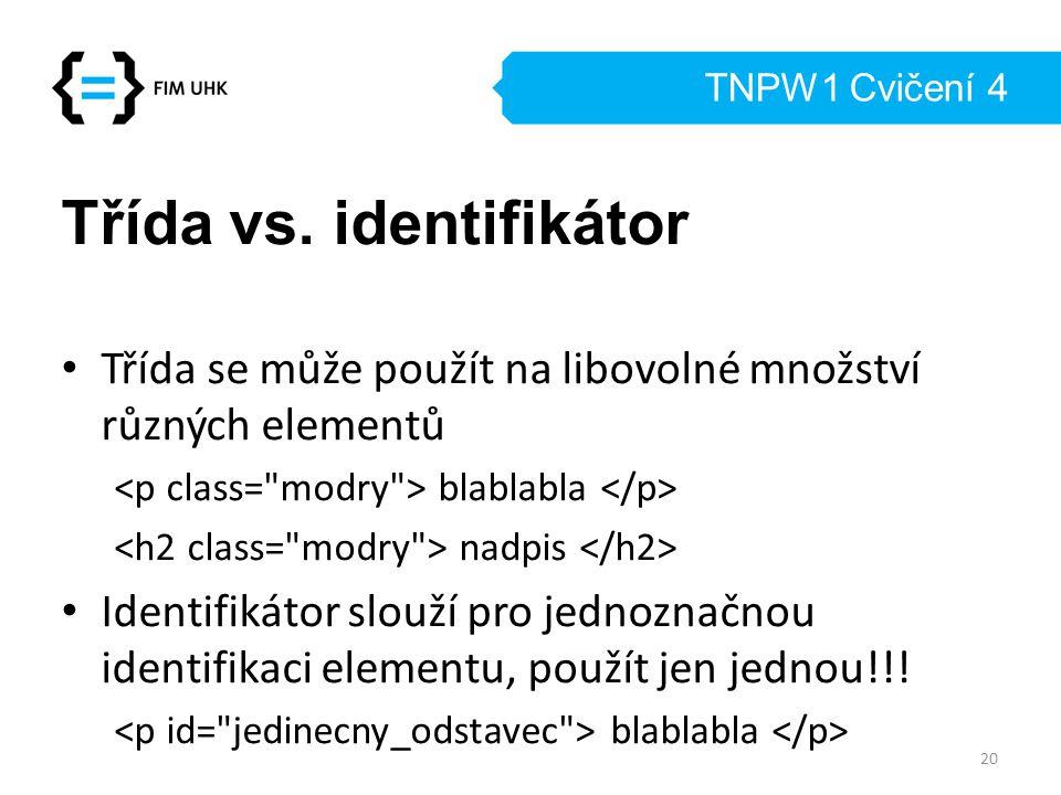 TNPW1 Cvičení 4 Třída vs. identifikátor Třída se může použít na libovolné množství různých elementů blablabla nadpis Identifikátor slouží pro jednozna
