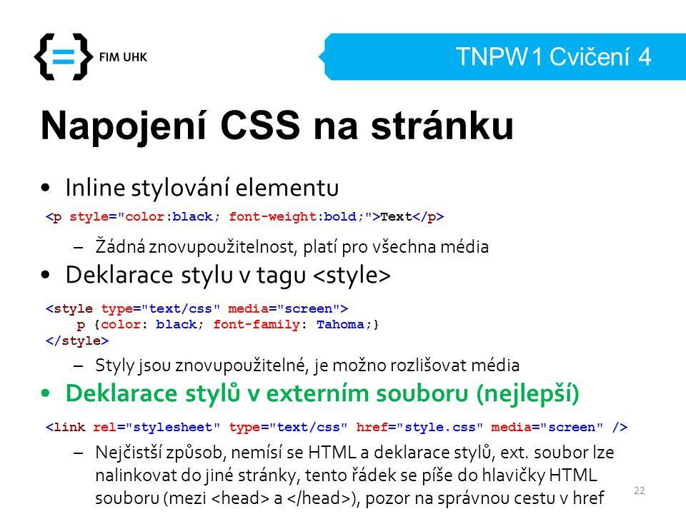 TNPW1 Cvičení 4 Napojení CSS na stránku 22 Inline stylování elementu –Žádná znovupoužitelnost, platí pro všechna média Deklarace stylu v tagu –Styly j