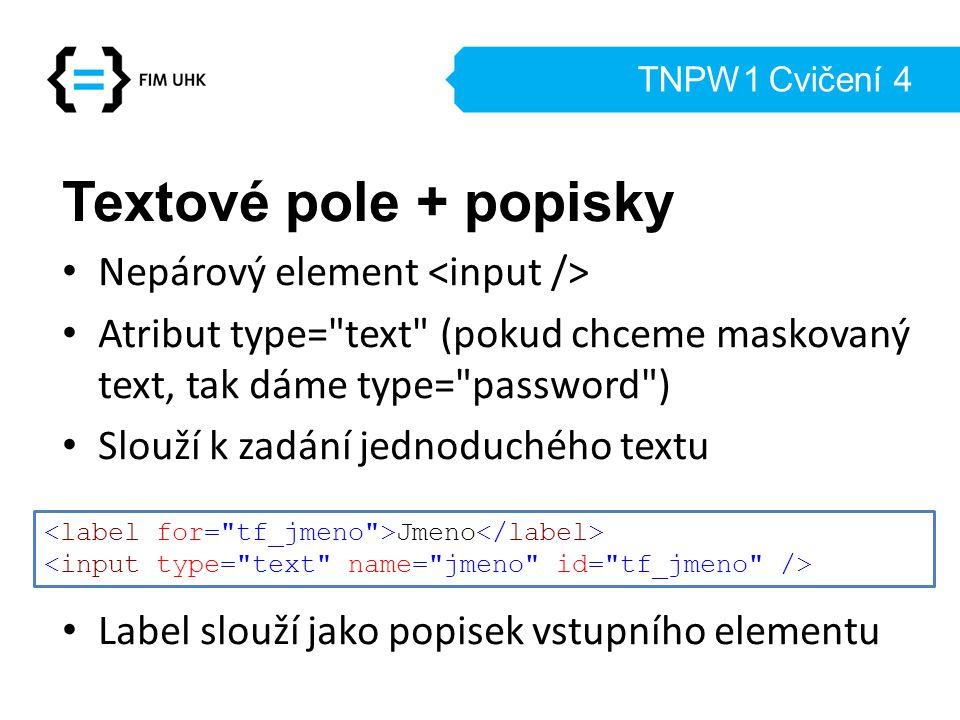 TNPW1 Cvičení 4 Textové pole + popisky Nepárový element Atribut type=